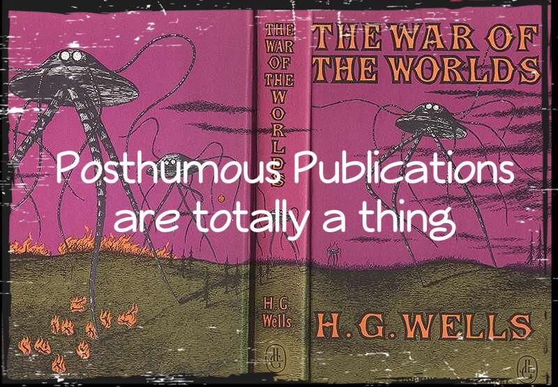 Posthumous Publication is now a genre.