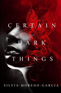 Book rec: Certain Dark Things by Silvia Moreno-Garcia