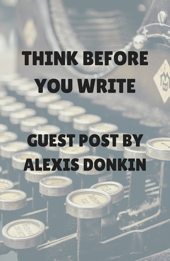Guest Post by Alexis Donkin on Think before you write