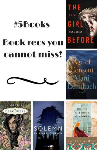 #5Books: book recs: Book recs this week include thrillers that deal with identity: The Girl Before, The Age of Consent, A House with No Windows, Solemn, The Devourers.
