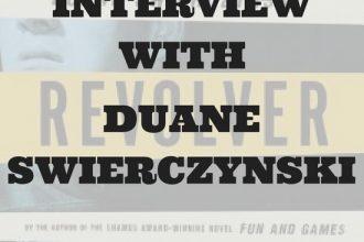 Interview with DUANE SWIERCZYNSKI author of Revolver