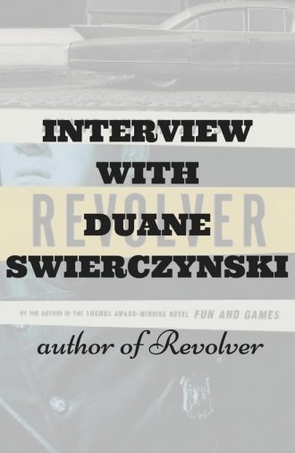 Interview with DUANE SWIERCZYNSKI author of Revolver