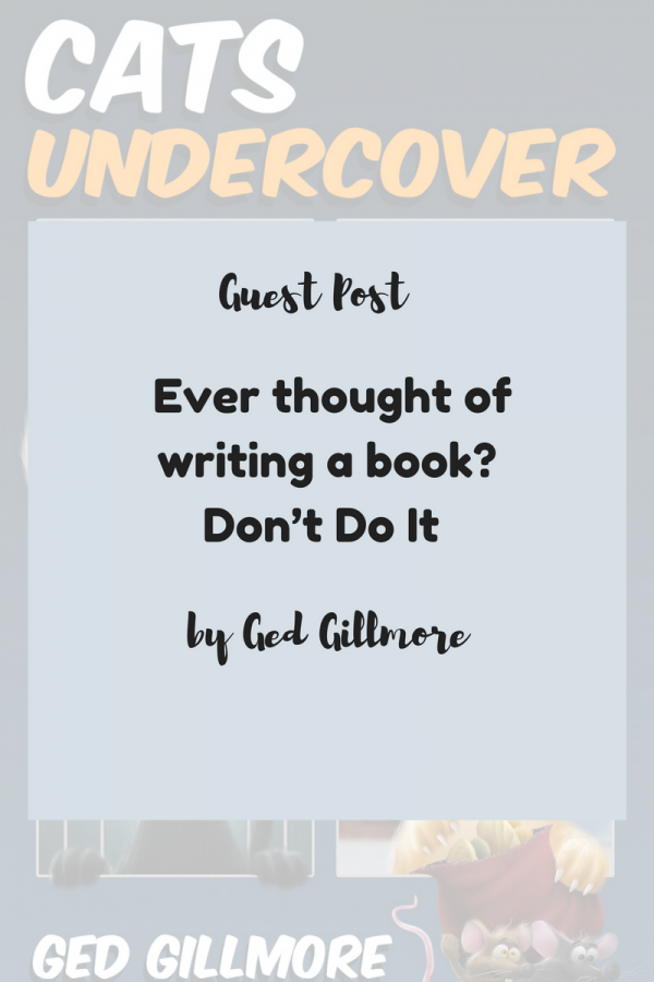 Guest Post- Ever thought of writing a book- Don't Do It by Ged Gillmore